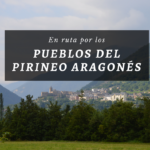 Ruta por los pueblos del Pirineo Aragonés